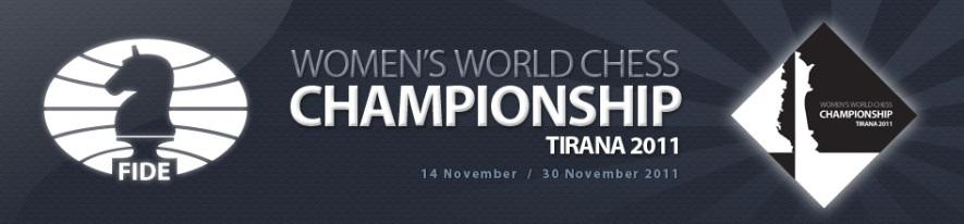 2011 Women's World Chess championship in Tirana , 11/14-30